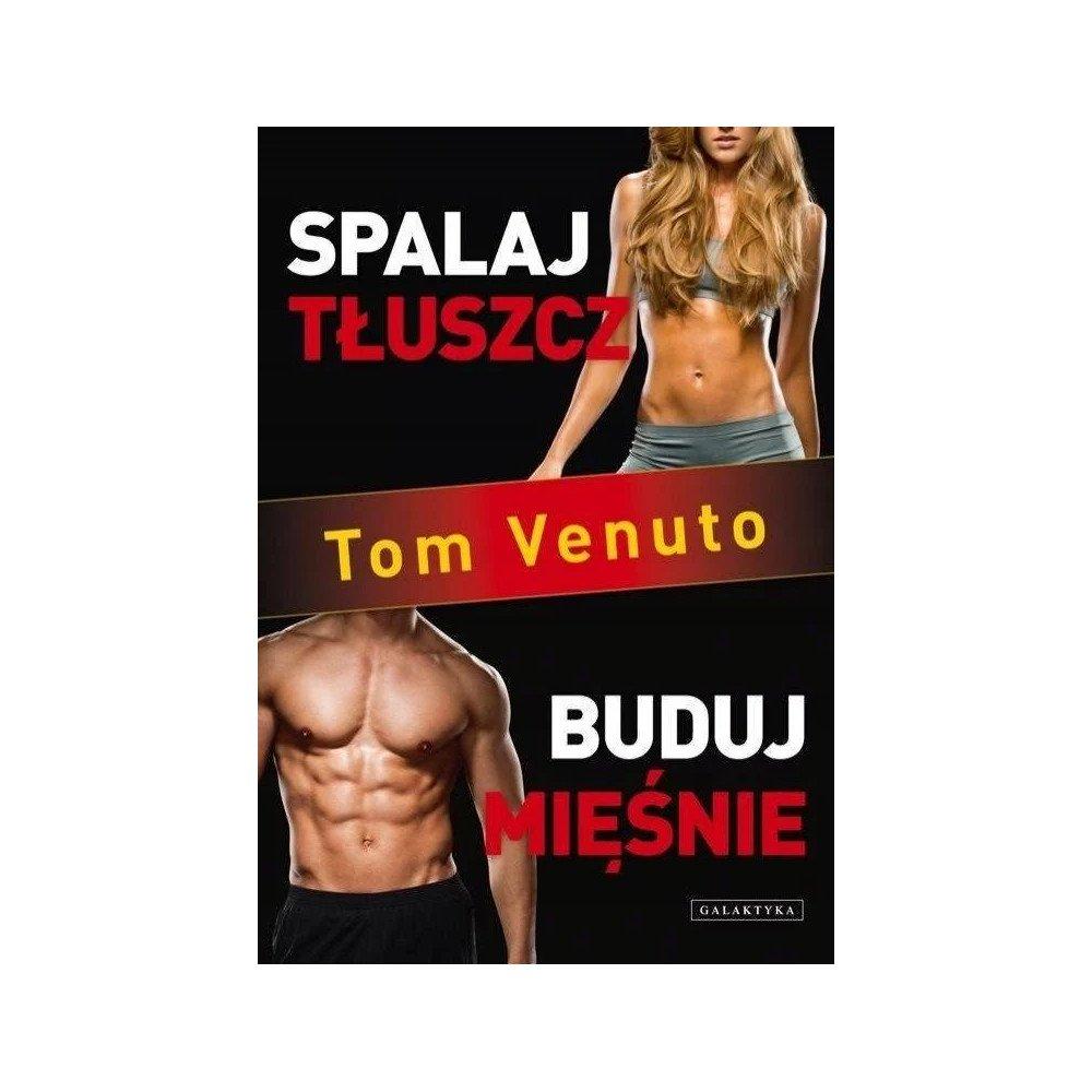 spalaj tłuszcz, buduj mięśnie - tom venuto